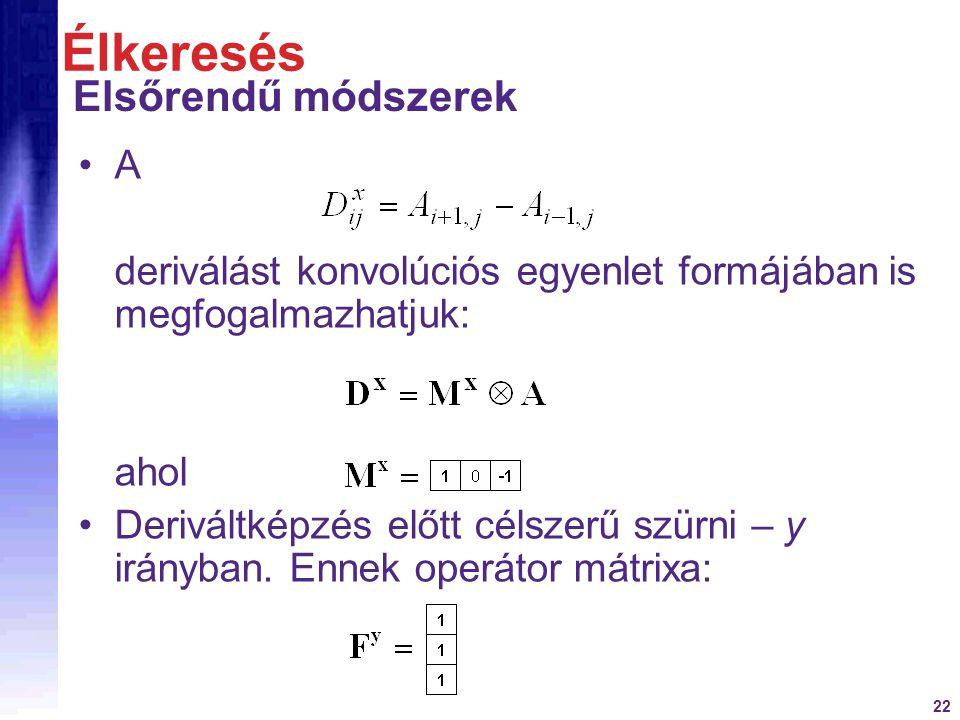 22 A deriválást konvolúciós egyenlet formájában is megfogalmazhatjuk: ahol Deriváltképzés előtt célszerű szürni – y irányban. Ennek operátor mátrixa: