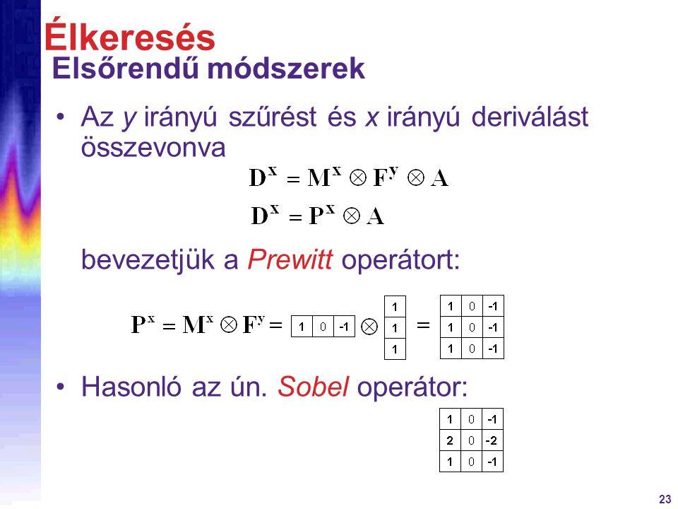 23 Az y irányú szűrést és x irányú deriválást összevonva bevezetjük a Prewitt operátort: Élkeresés Elsőrendű módszerek Hasonló az ún. Sobel operátor: