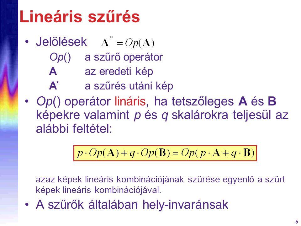 5 Lineáris szűrés Jelölések Op()a szűrő operátor A az eredeti kép A * a szűrés utáni kép Op() operátor lináris, ha tetszőleges A és B képekre valamint