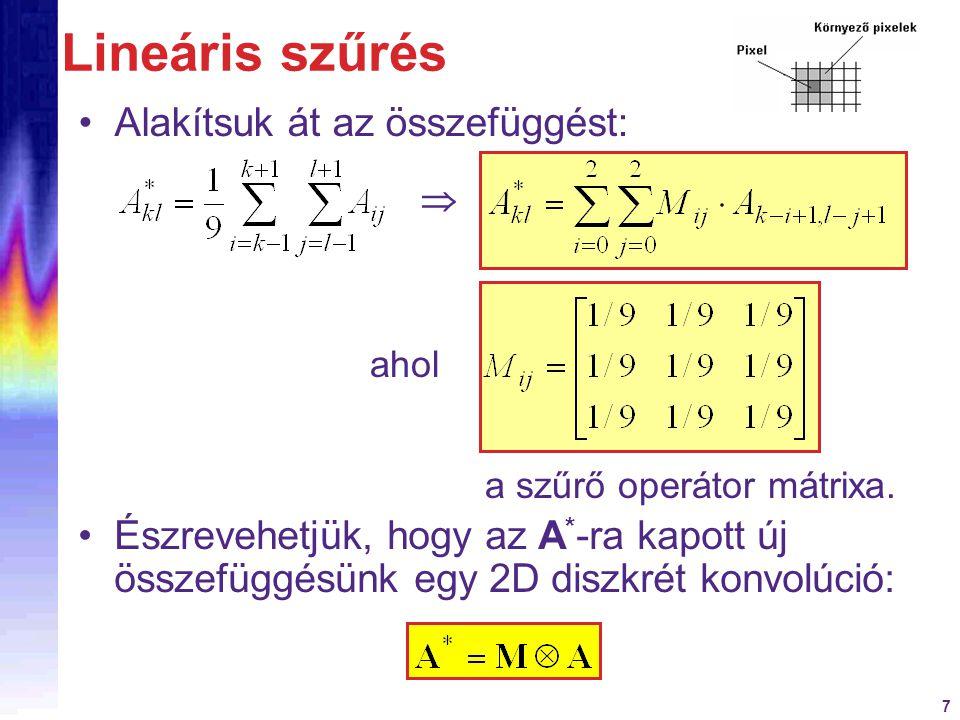 8 Lineáris szűrés Műveletigény: –1D-ben: 2 additív művelet / pixel –2D-ben: 4 additív művelet / pixel A 3x3-as mátrixú szűrés olyan gyakori, hogy célhardver is létezik rá.