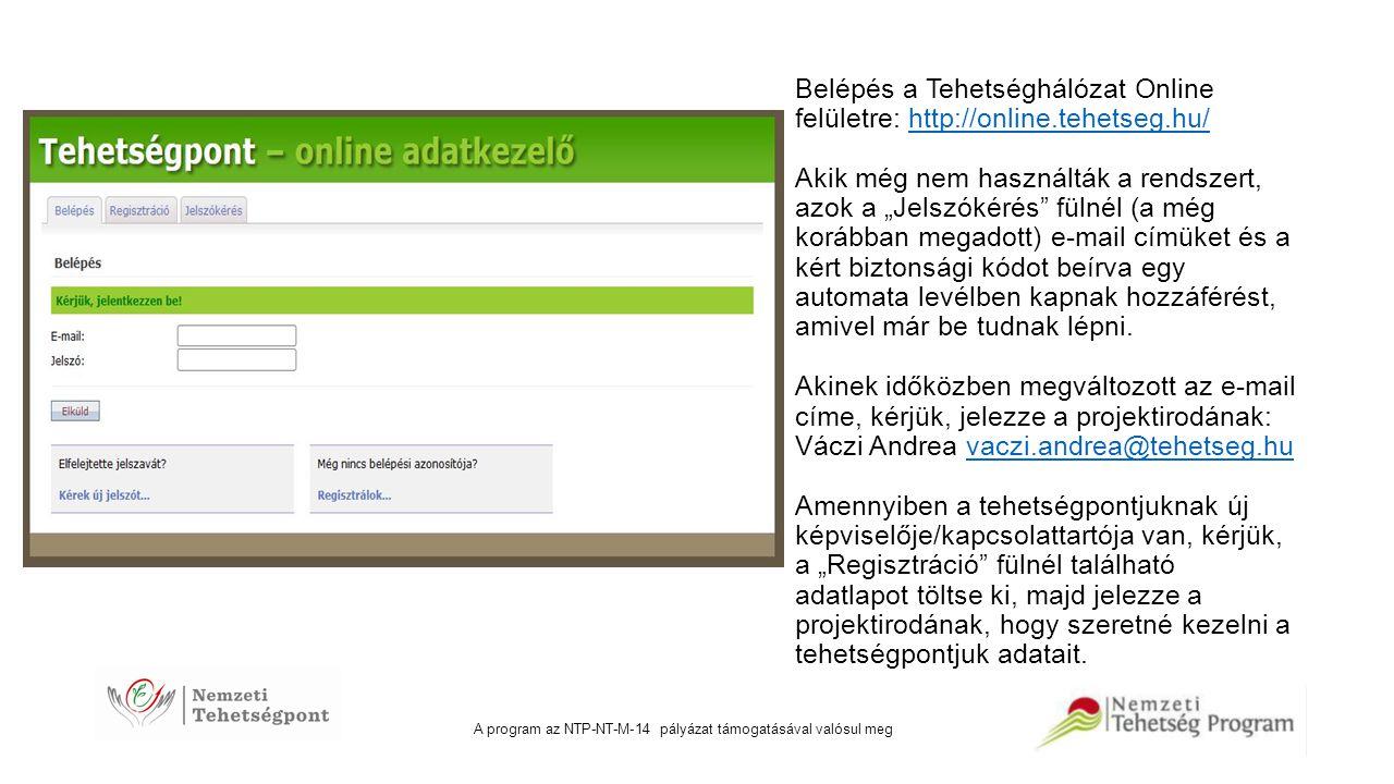 A program az NTP-NT-M-14 pályázat támogatásával valósul meg Belépés a Tehetséghálózat Online felületre: http://online.tehetseg.hu/ Akik még nem haszná