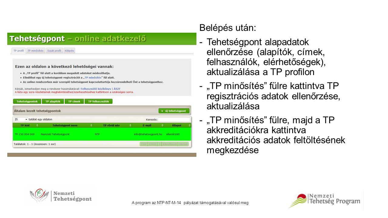 A program az NTP-NT-M-14 pályázat támogatásával valósul meg Belépés után: -Tehetségpont alapadatok ellenőrzése (alapítók, címek, felhasználók, elérhet
