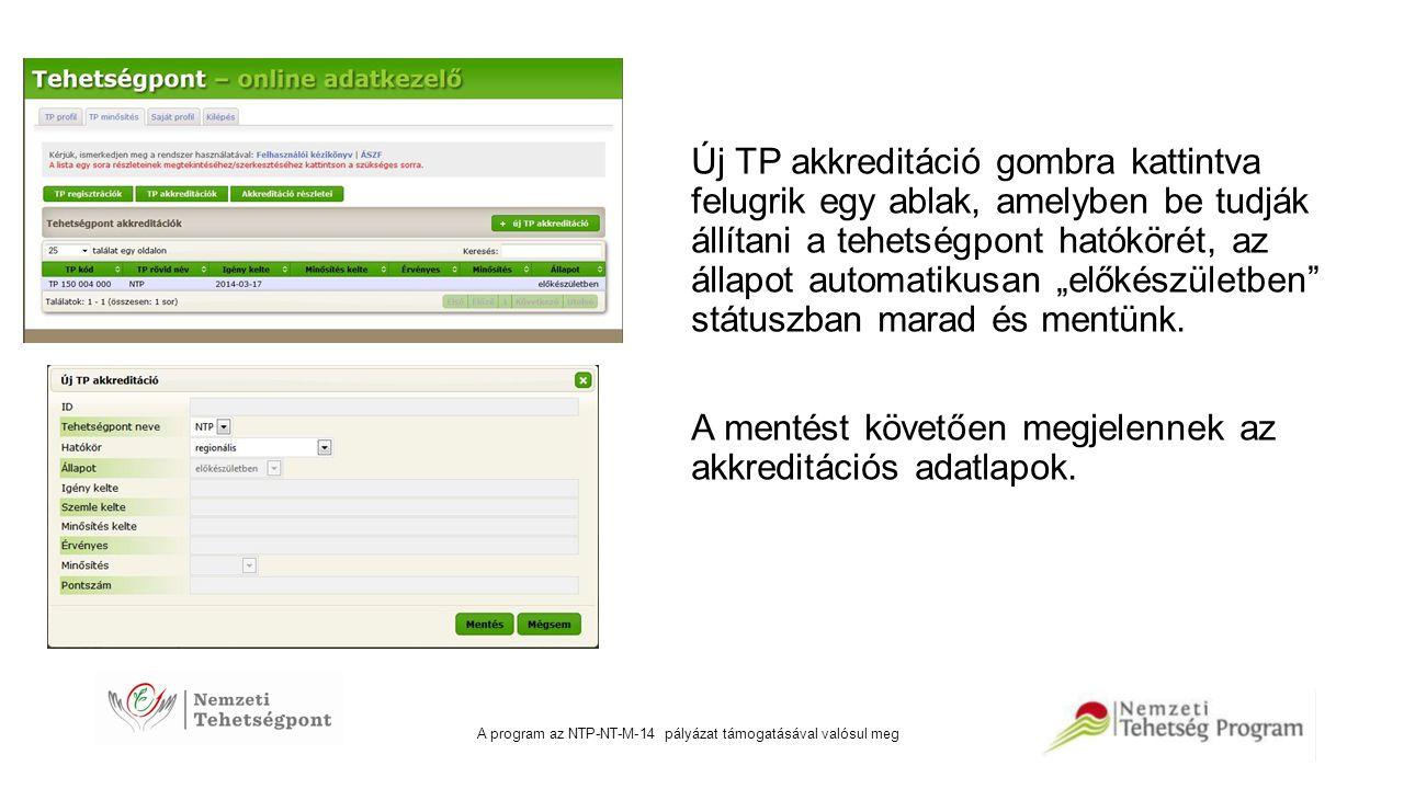 A program az NTP-NT-M-14 pályázat támogatásával valósul meg Új TP akkreditáció gombra kattintva felugrik egy ablak, amelyben be tudják állítani a tehe