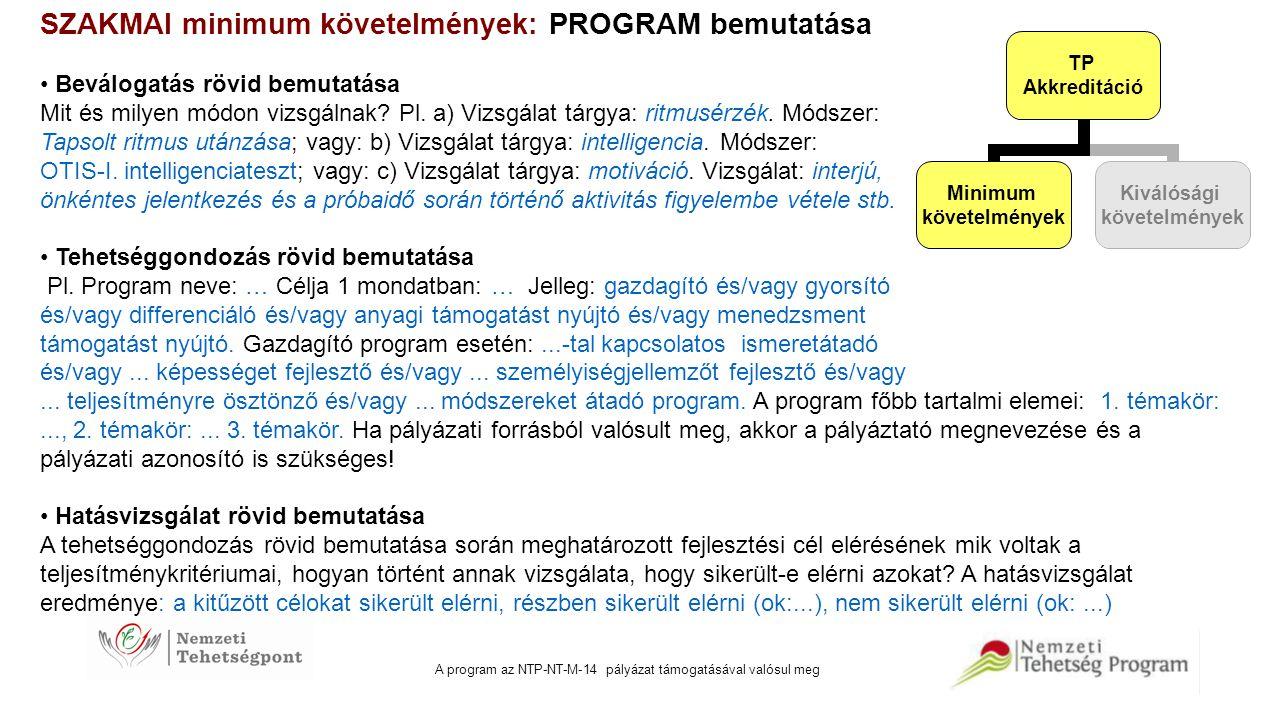 A program az NTP-NT-M-14 pályázat támogatásával valósul meg SZAKMAI minimum követelmények: PROGRAM bemutatása Beválogatás rövid bemutatása Mit és mily