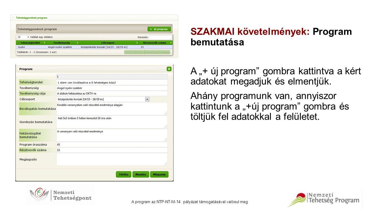 """A program az NTP-NT-M-14 pályázat támogatásával valósul meg SZAKMAI követelmények: Program bemutatása A """"+ új program"""" gombra kattintva a kért adatoka"""