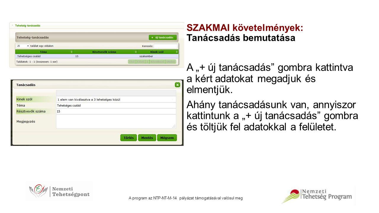 """A program az NTP-NT-M-14 pályázat támogatásával valósul meg SZAKMAI követelmények: Tanácsadás bemutatása A """"+ új tanácsadás"""" gombra kattintva a kért a"""