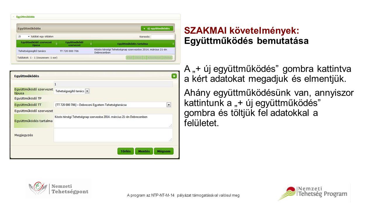 """A program az NTP-NT-M-14 pályázat támogatásával valósul meg SZAKMAI követelmények: Együttműködés bemutatása A """"+ új együttműködés"""" gombra kattintva a"""