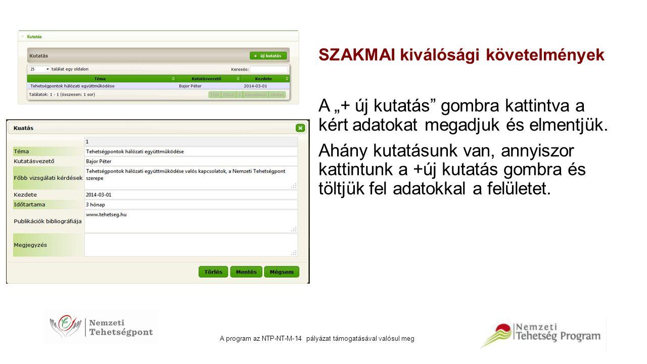 """A program az NTP-NT-M-14 pályázat támogatásával valósul meg SZAKMAI kiválósági követelmények A """"+ új kutatás"""" gombra kattintva a kért adatokat megadju"""