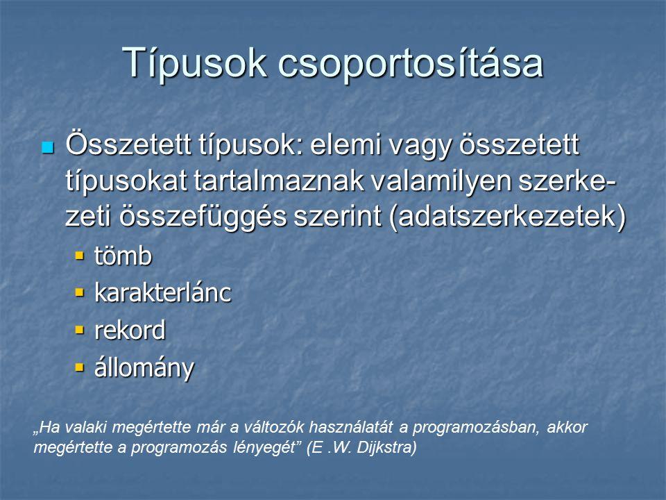 Típusok csoportosítása Összetett típusok: elemi vagy összetett típusokat tartalmaznak valamilyen szerke- zeti összefüggés szerint (adatszerkezetek) Ös
