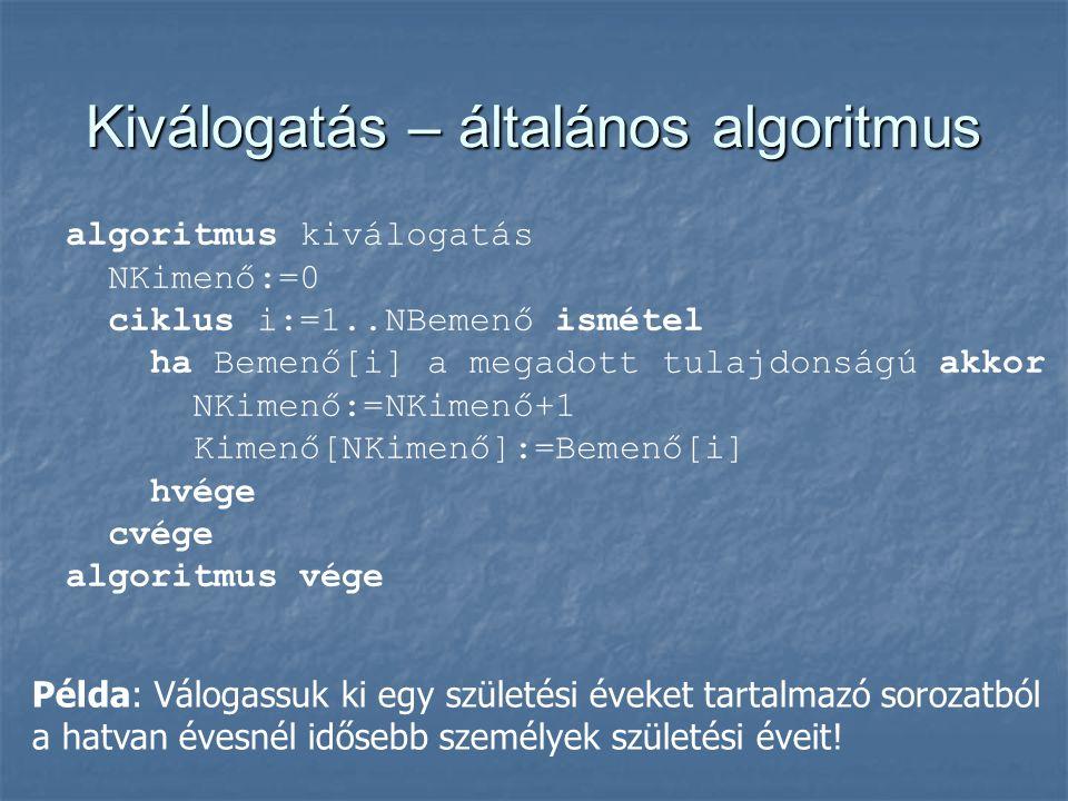Kiválogatás – általános algoritmus algoritmus kiválogatás NKimenő:=0 ciklus i:=1..NBemenő ismétel ha Bemenő[i] a megadott tulajdonságú akkor NKimenő:=