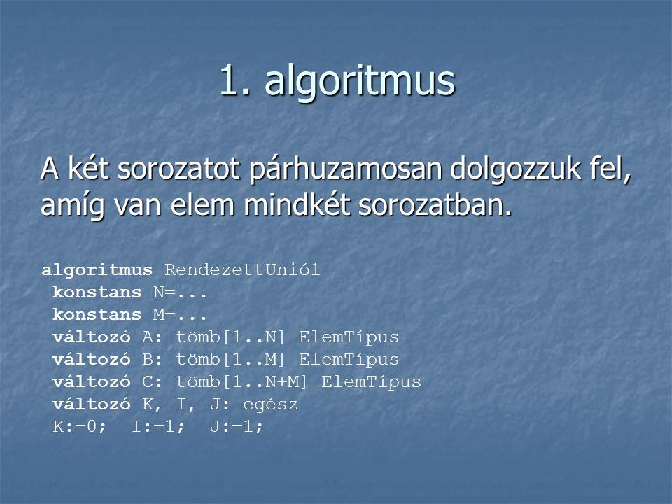 1. algoritmus A két sorozatot párhuzamosan dolgozzuk fel, amíg van elem mindkét sorozatban.
