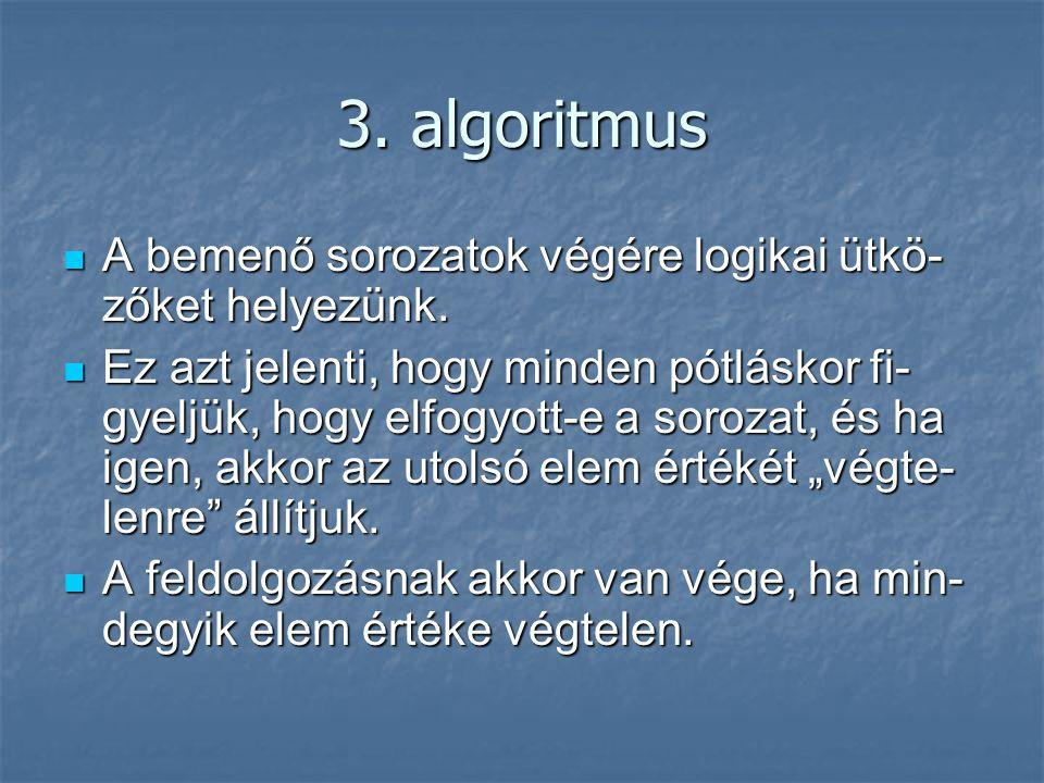 3. algoritmus A bemenő sorozatok végére logikai ütkö- zőket helyezünk. A bemenő sorozatok végére logikai ütkö- zőket helyezünk. Ez azt jelenti, hogy m