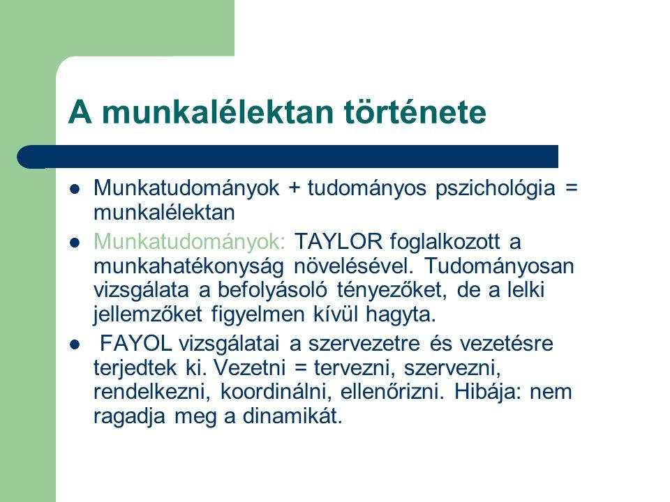 A munkalélektan története Munkatudományok + tudományos pszichológia = munkalélektan Munkatudományok: TAYLOR foglalkozott a munkahatékonyság növeléséve