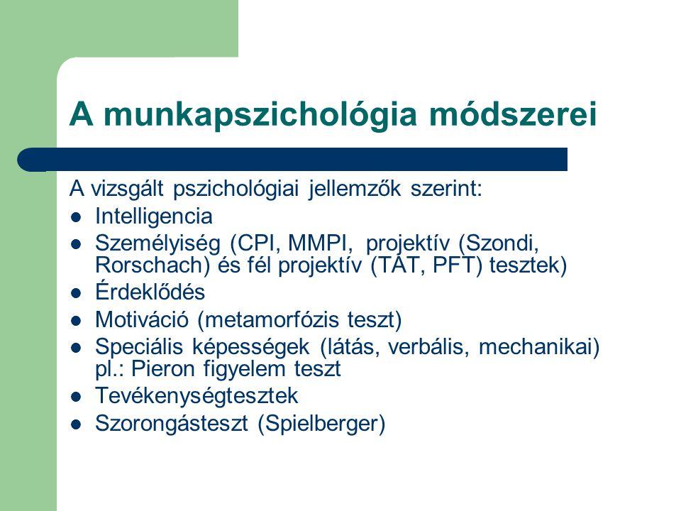 A munkapszichológia módszerei A vizsgált pszichológiai jellemzők szerint: Intelligencia Személyiség (CPI, MMPI, projektív (Szondi, Rorschach) és fél p