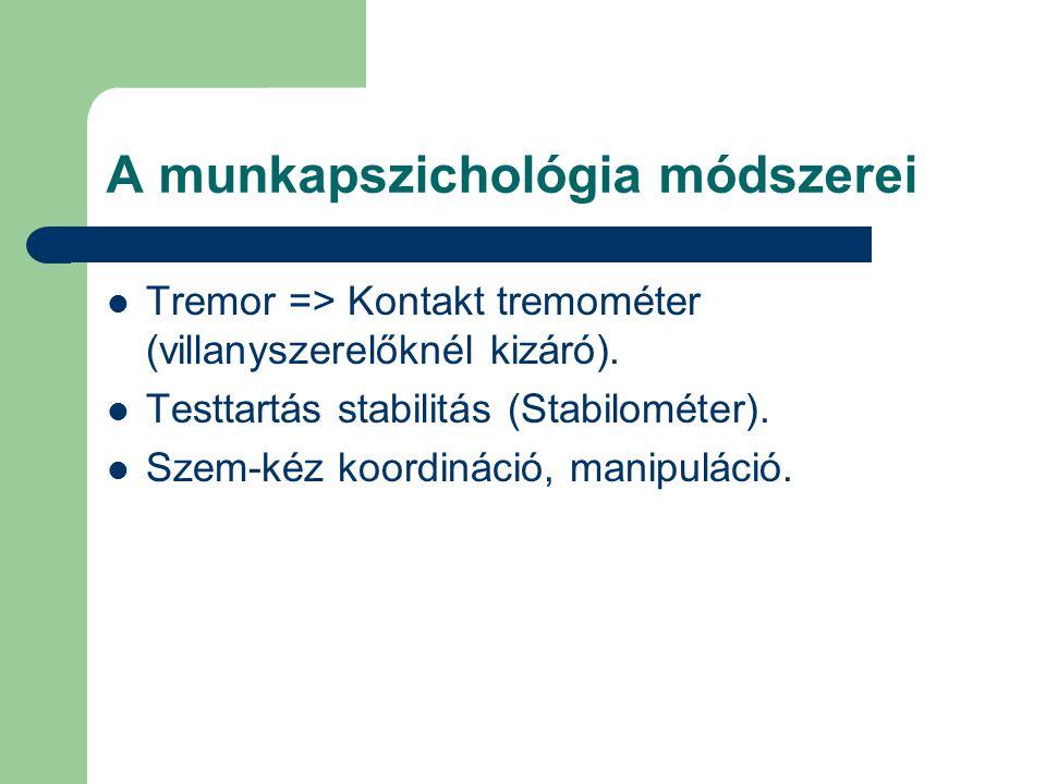 A munkapszichológia módszerei Tremor => Kontakt tremométer (villanyszerelőknél kizáró). Testtartás stabilitás (Stabilométer). Szem-kéz koordináció, ma