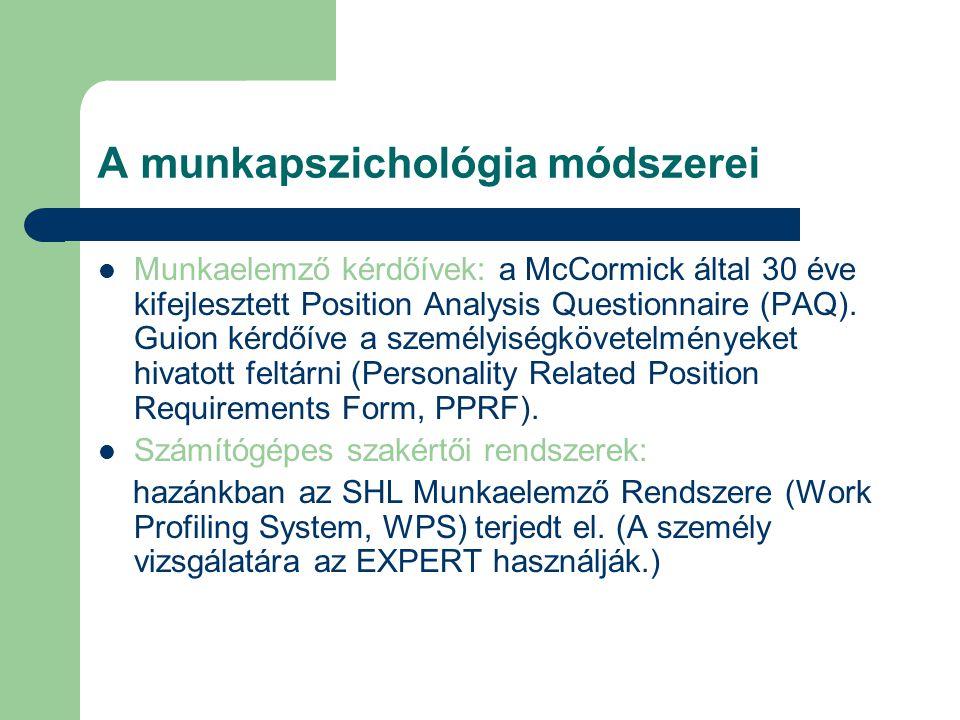 A munkapszichológia módszerei Munkaelemző kérdőívek: a McCormick által 30 éve kifejlesztett Position Analysis Questionnaire (PAQ). Guion kérdőíve a sz