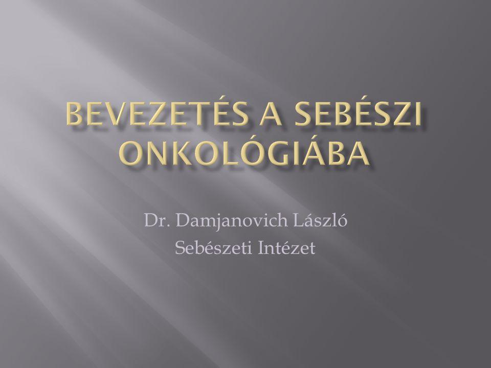  Belgyógyász-onkológus  Sebész  Endoszkópos, pathológus, cytológus  Diagnosztikus radiológus  Sugártherapeuta  Onkológus  Nucleáris medicína  …