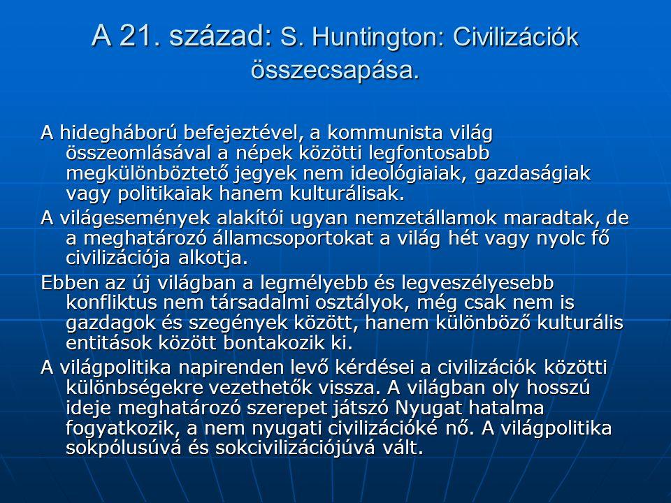 A 21. század: S. Huntington: Civilizációk összecsapása. A hidegháború befejeztével, a kommunista világ összeomlásával a népek közötti legfontosabb meg
