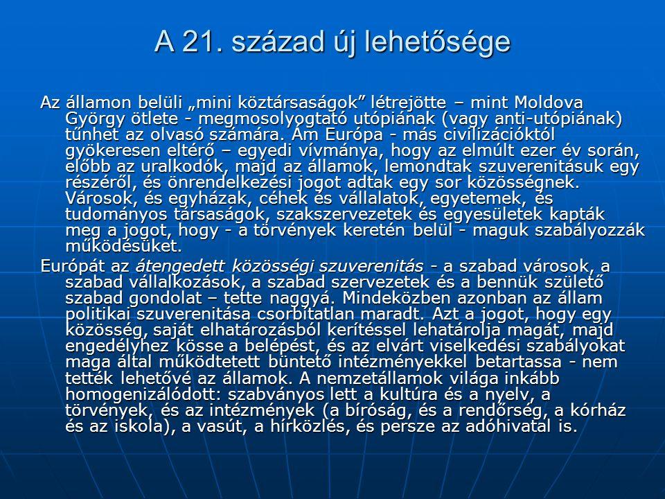 """A 21. század új lehetősége Az államon belüli """"mini köztársaságok"""" létrejötte – mint Moldova György ötlete - megmosolyogtató utópiának (vagy anti-utópi"""