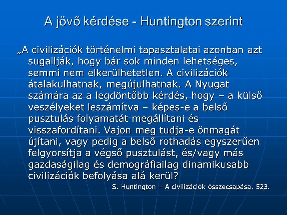 """A jövő kérdése - Huntington szerint """"A civilizációk történelmi tapasztalatai azonban azt sugallják, hogy bár sok minden lehetséges, semmi nem elkerülh"""