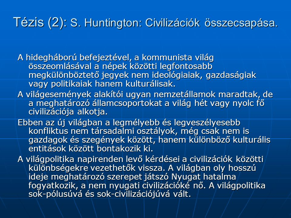 Tézis (2): S. Huntington: Civilizációk összecsapása. A hidegháború befejeztével, a kommunista világ összeomlásával a népek közötti legfontosabb megkül