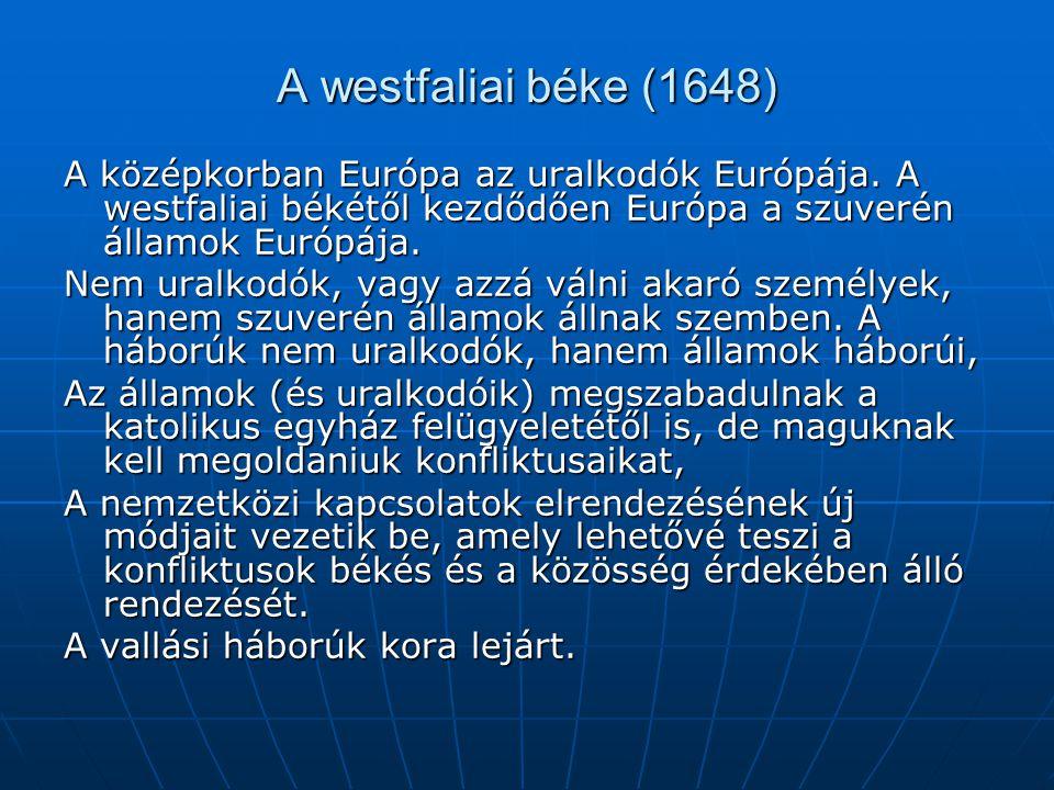A westfaliai béke (1648) A középkorban Európa az uralkodók Európája.