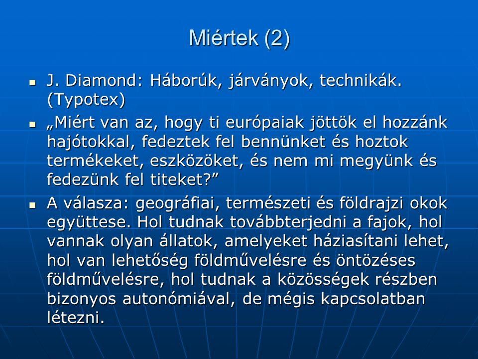 """Miértek (2) J. Diamond: Háborúk, járványok, technikák. (Typotex) J. Diamond: Háborúk, járványok, technikák. (Typotex) """"Miért van az, hogy ti európaiak"""