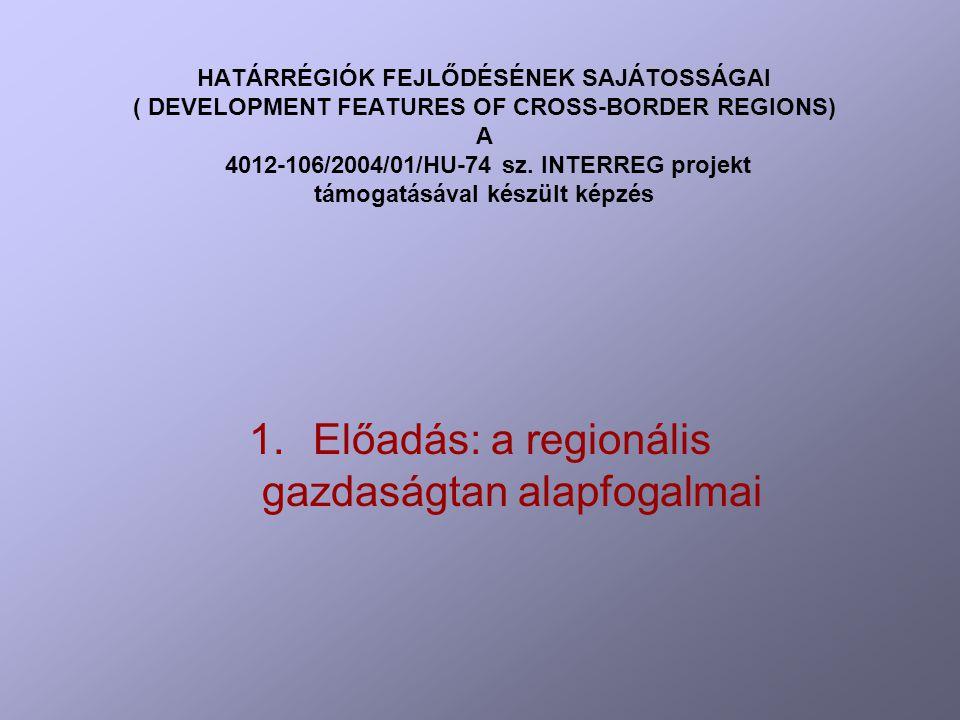 HATÁRRÉGIÓK FEJLŐDÉSÉNEK SAJÁTOSSÁGAI ( DEVELOPMENT FEATURES OF CROSS-BORDER REGIONS) A 4012-106/2004/01/HU-74 sz.