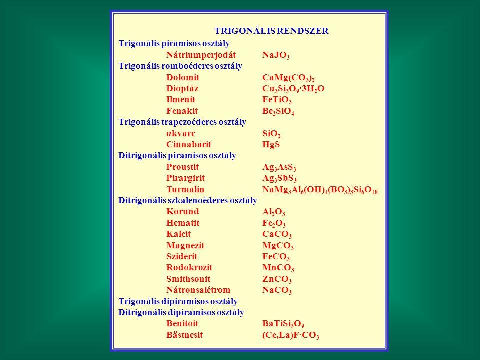 TRIGONÁLIS RENDSZER Trigonális piramisos osztály NátriumperjodátNaJO 3 Trigonális romboéderes osztály DolomitCaMg(CO 3 ) 2 DioptázCu 3 Si 3 O 9 ·3H 2