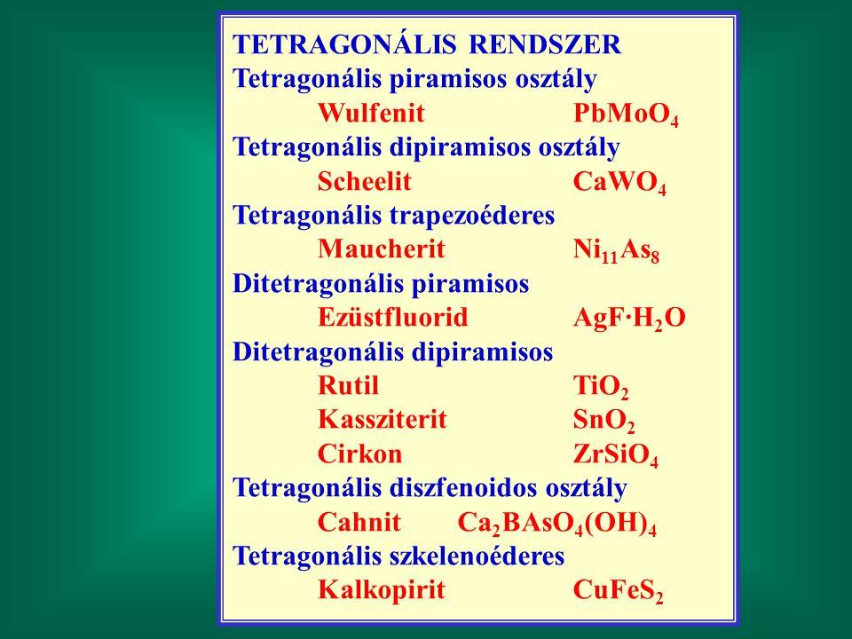 TETRAGONÁLIS RENDSZER Tetragonális piramisos osztály WulfenitPbMoO 4 Tetragonális dipiramisos osztály ScheelitCaWO 4 Tetragonális trapezoéderes Mauche