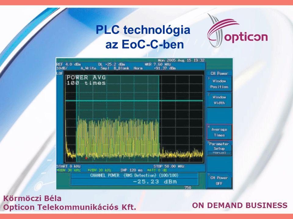 ON DEMAND BUSINESS Körmöczi Béla Opticon Telekommunikációs Kft. PLC technológia az EoC-C-ben