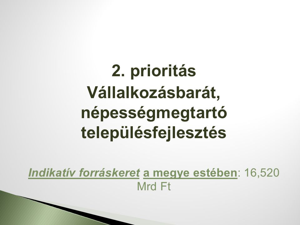 2. prioritás Vállalkozásbarát, népességmegtartó településfejlesztés Indikatív forráskeret a megye estében: 16,520 Mrd Ft