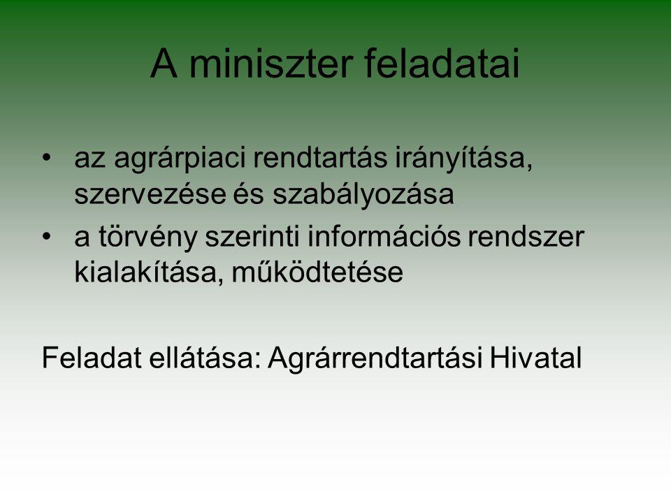 A miniszter feladatai az agrárpiaci rendtartás irányítása, szervezése és szabályozása a törvény szerinti információs rendszer kialakítása, működtetése Feladat ellátása: Agrárrendtartási Hivatal