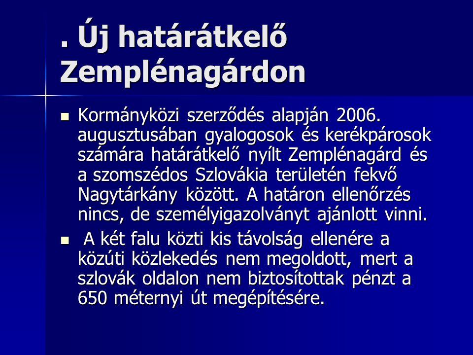 . Új határátkelő Zemplénagárdon Kormányközi szerződés alapján 2006. augusztusában gyalogosok és kerékpárosok számára határátkelő nyílt Zemplénagárd és