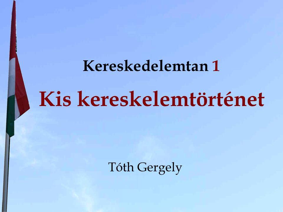Kereskedelemtan 1 Kis kereskelemtörténet Tóth Gergely