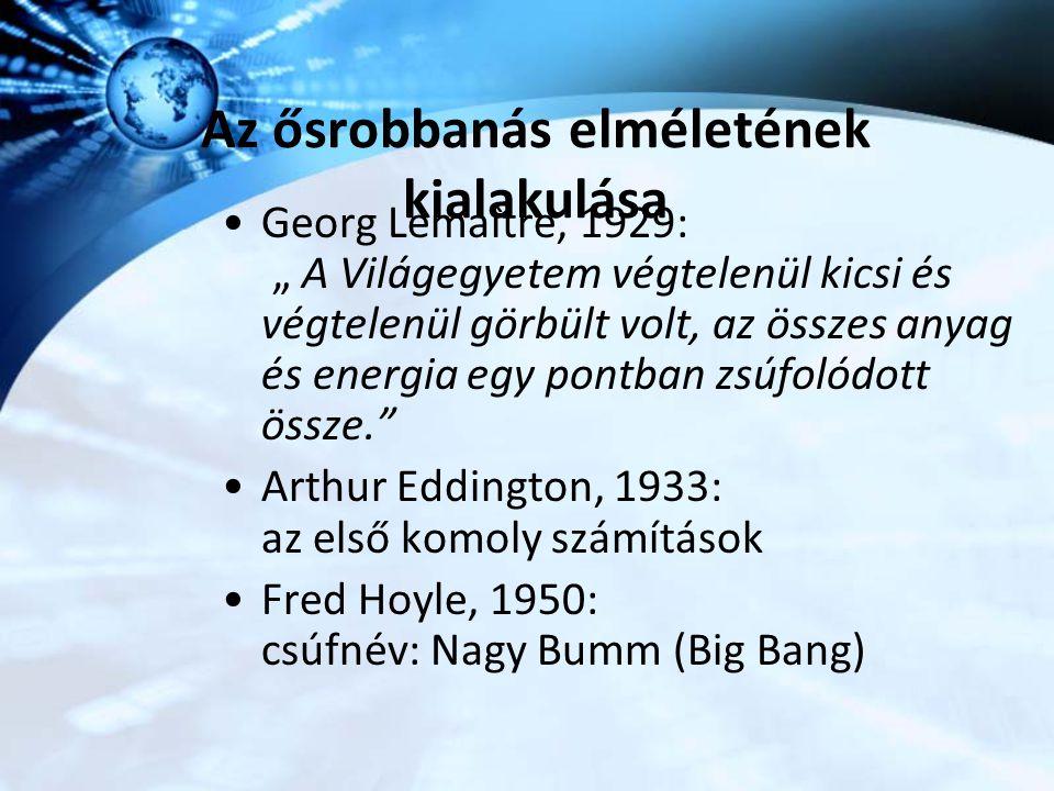 """Az ősrobbanás elméletének kialakulása Georg Lemaître, 1929: """" A Világegyetem végtelenül kicsi és végtelenül görbült volt, az összes anyag és energia e"""
