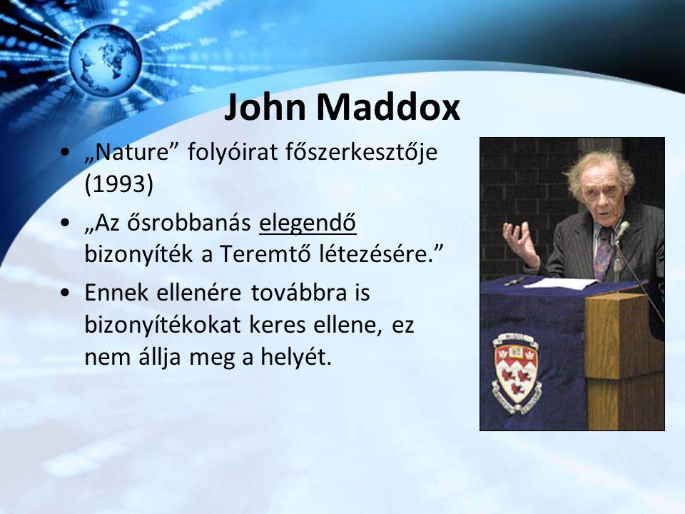 """John Maddox """"Nature"""" folyóirat főszerkesztője (1993) """"Az ősrobbanás elegendő bizonyíték a Teremtő létezésére."""" Ennek ellenére továbbra is bizonyítékok"""
