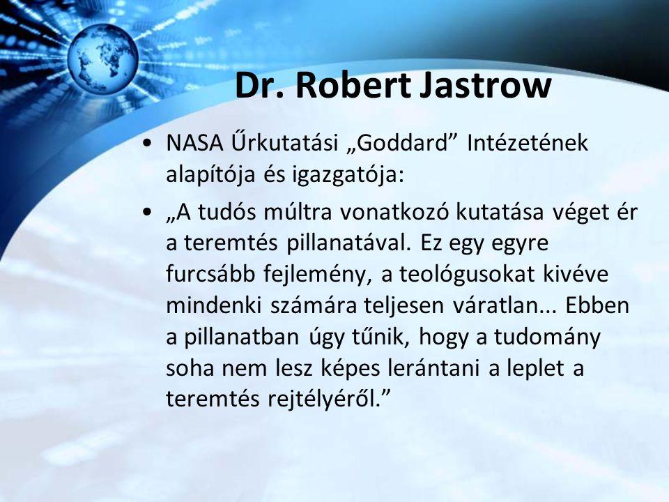 """Dr. Robert Jastrow NASA Űrkutatási """"Goddard"""" Intézetének alapítója és igazgatója: """"A tudós múltra vonatkozó kutatása véget ér a teremtés pillanatával."""