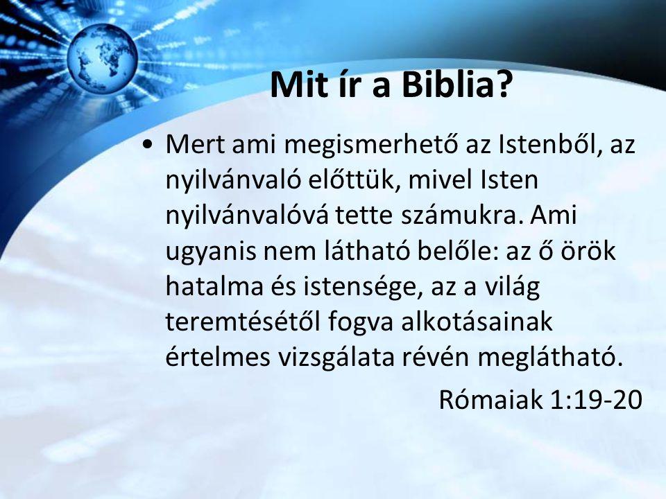 Mit ír a Biblia? Mert ami megismerhető az Istenből, az nyilvánvaló előttük, mivel Isten nyilvánvalóvá tette számukra. Ami ugyanis nem látható belőle:
