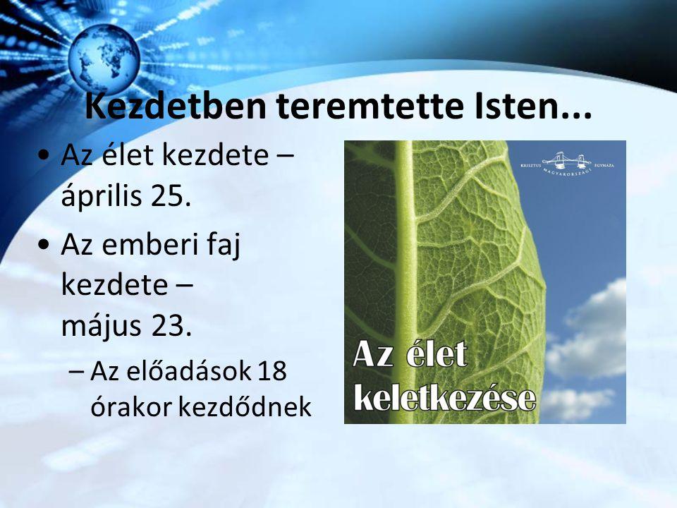 Kezdetben teremtette Isten... Az élet kezdete – április 25. Az emberi faj kezdete – május 23. –Az előadások 18 órakor kezdődnek