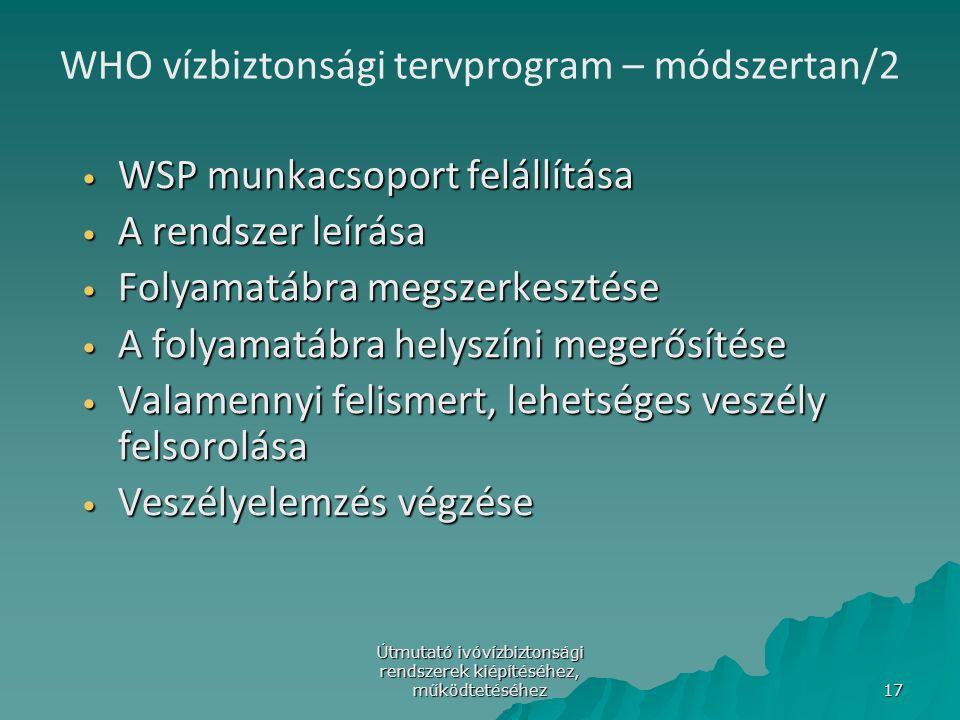 Útmutató ivóvízbiztonsági rendszerek kiépítéséhez, működtetéséhez 17 WHO vízbiztonsági tervprogram – módszertan/2 WSP munkacsoport felállítása WSP mun