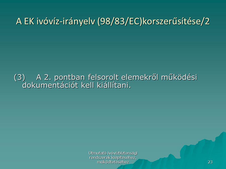 Útmutató ivóvízbiztonsági rendszerek kiépítéséhez, működtetéséhez 23 A EK ivóvíz-irányelv (98/83/EC)korszerűsítése/2 (3)A 2. pontban felsorolt elemekr