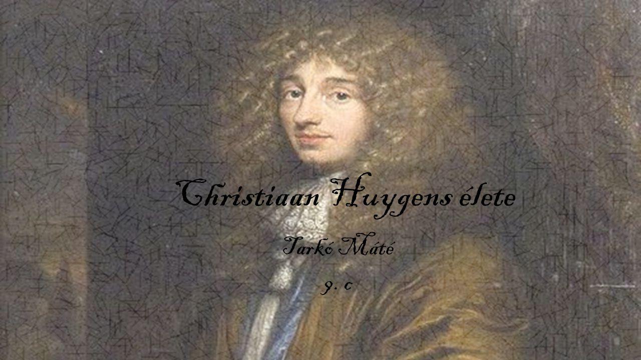 Christiaan Huygens élete Tarkó Máté 9. c