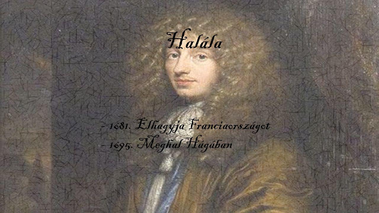 Halála -1681. Elhagyja Franciaországot -1695. Meghal Hágában