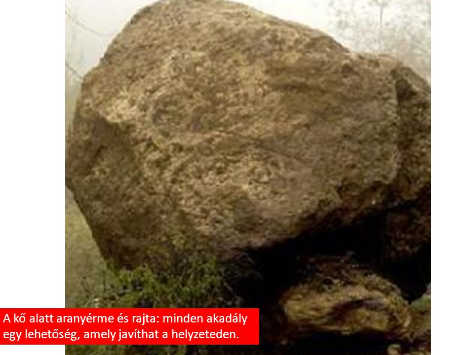 A kő alatt aranyérme és rajta: minden akadály egy lehetőség, amely javíthat a helyzeteden.
