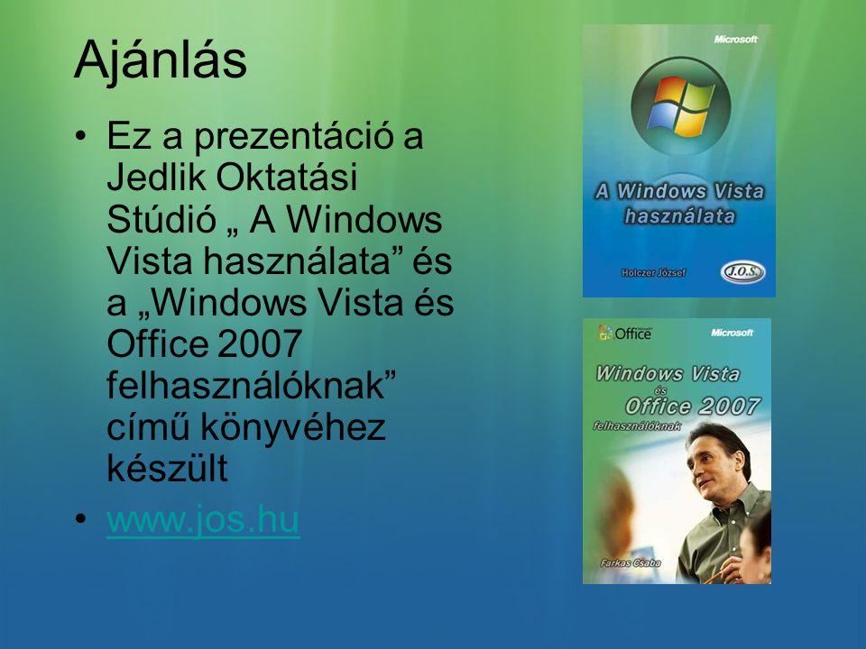 """Ajánlás Ez a prezentáció a Jedlik Oktatási Stúdió """" A Windows Vista használata és a """"Windows Vista és Office 2007 felhasználóknak című könyvéhez készült www.jos.hu"""
