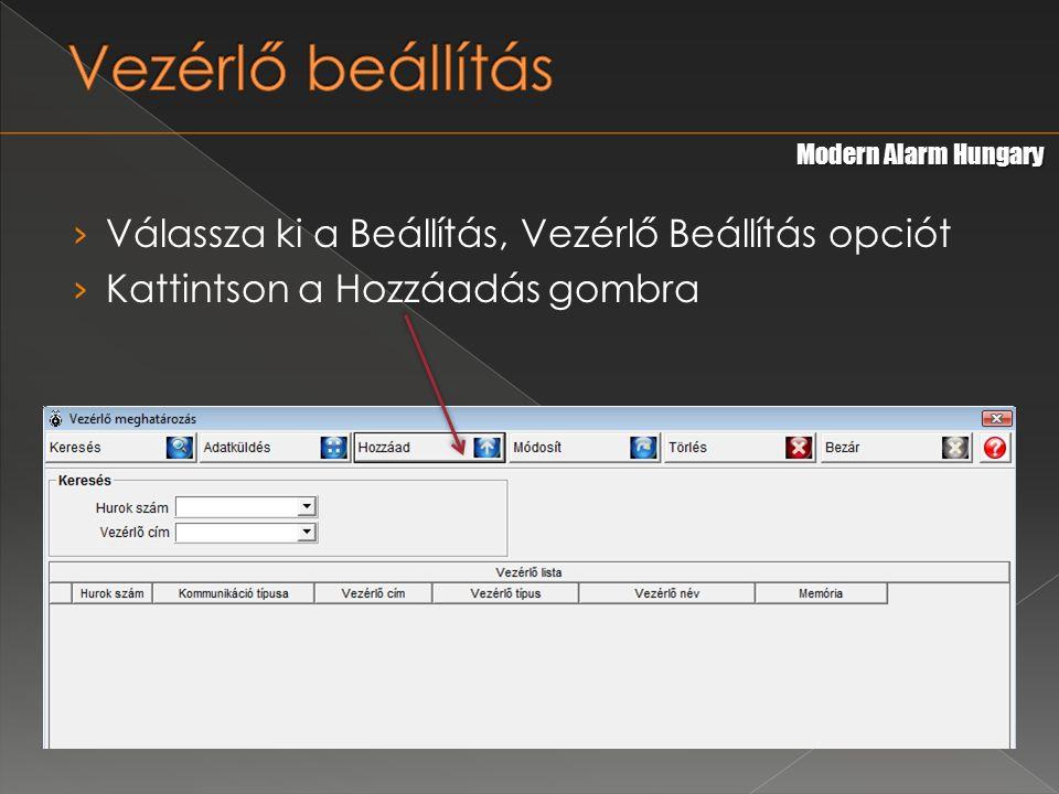 › Válassza ki a Beállítás, Vezérlő Beállítás opciót › Kattintson a Hozzáadás gombra Modern Alarm Hungary