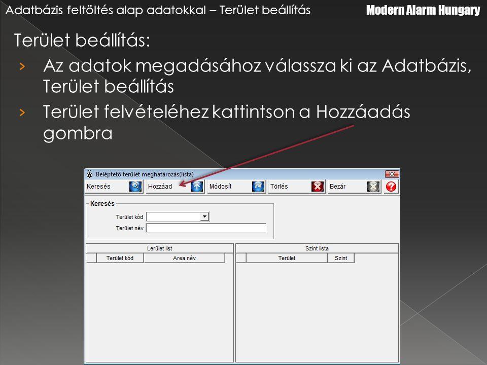 Terület beállítás: › Az adatok megadásához válassza ki az Adatbázis, Terület beállítás › Terület felvételéhez kattintson a Hozzáadás gombra Modern Alarm Hungary Adatbázis feltöltés alap adatokkal – Terület beállítás