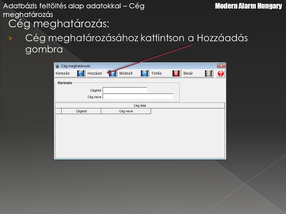 Cég meghatározás: › Cég meghatározásához kattintson a Hozzáadás gombra Modern Alarm Hungary Adatbázis feltöltés alap adatokkal – Cég meghatározás