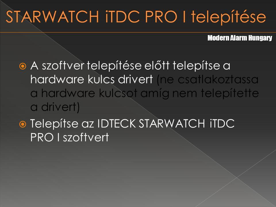  A szoftver telepítése előtt telepítse a hardware kulcs drivert (ne csatlakoztassa a hardware kulcsot amíg nem telepítette a drivert)  Telepítse az IDTECK STARWATCH iTDC PRO I szoftvert Modern Alarm Hungary